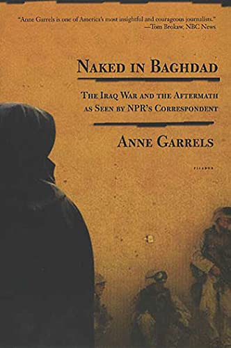 9780312424190: Naked in Baghdad: The Iraq War and the Aftermath as Seen by NPR's Correspondent Anne Garrels
