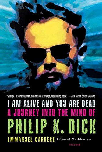 9780312424510: I Am Alive and You Are Dead: A Journey into the Mind of Philip K. Dick