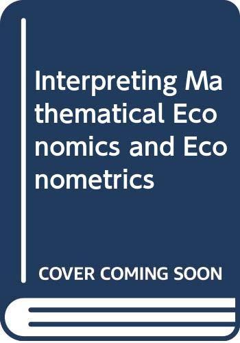 Interpreting Mathematical Economics and Econometrics: Eastman, Byron D.