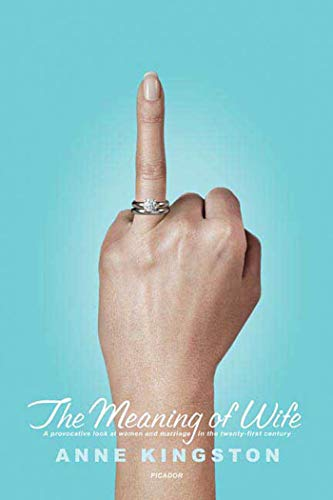 9780312425005: The Meaning of Wife: A Provocative Look at Women and Marriage in the Twenty-first Century