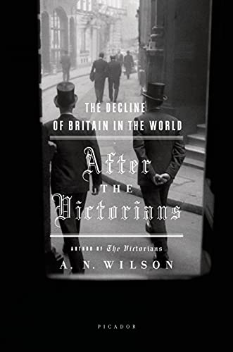 9780312425159: After the Victorians: The Decline of Britain in the World