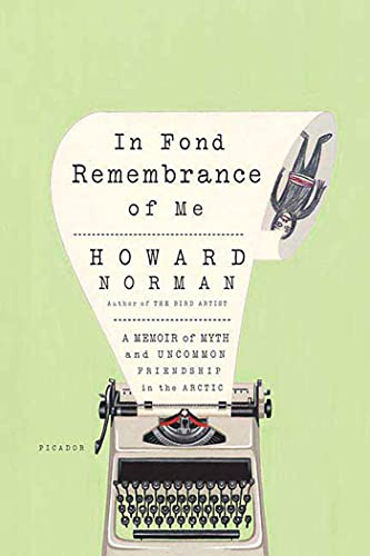9780312425227: In Fond Remembrance of Me: A Memoir of Myth and Uncommon Friendship in the Arctic