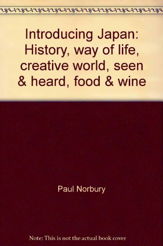 Introducing Japan: History, Way of Life, Creative World, Seen & Heard, Food & Wine