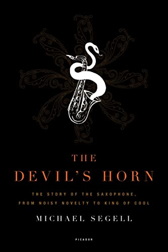 9780312425579: The Devil's Horn: The Story of the Saxophone, from Noisy Novelty to King of Cool