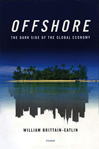 Offshore: The Dark Side of the Global Economy: William Brittain-Catlin