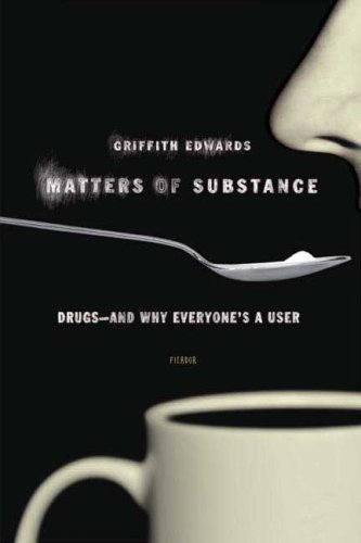 9780312425838: Matters of Substance: Drugs--and Why Everyone's a User