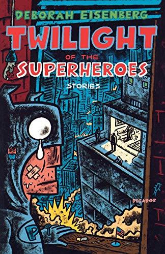 9780312425937: Twilight of the Superheroes: Stories