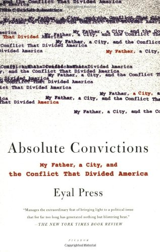 9780312426576: Absolute Convictions: My Father, a City, and the Conflict That Divided America