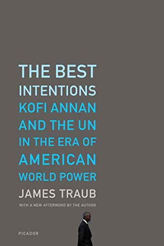 9780312426743: The Best Intentions: Kofi Annan and the Un in the Era of American World Power