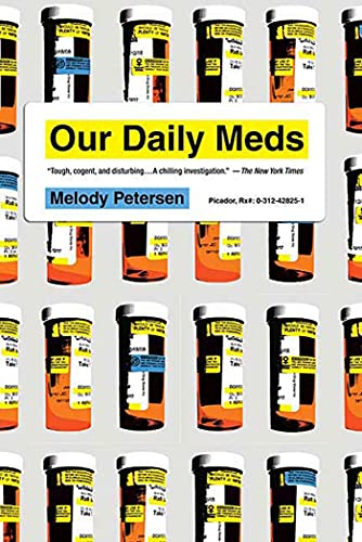 9780312428259: Our Daily Meds: How the Pharmaceutical Companies Transformed Themselves into Slick Marketing Machines and Hooked the Nation on Prescription Drugs