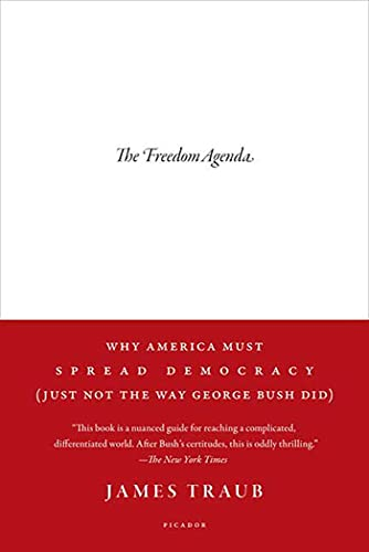 9780312428570: The Freedom Agenda: Why America Must Spread Democracy (Just Not the Way George Bush Did)