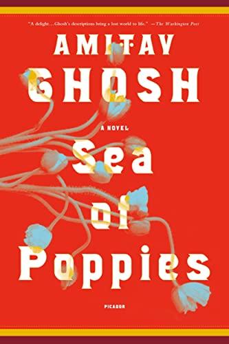 Sea of Poppies: A Novel (The Ibis Trilogy): Ghosh, Amitav