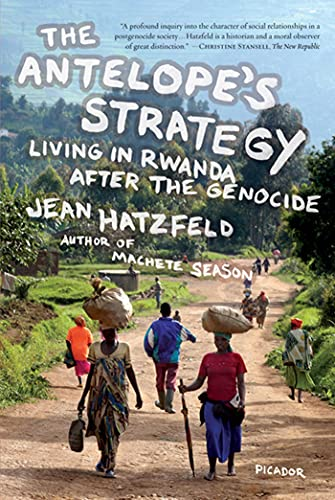 The Antelope's Strategy: Living in Rwanda After the Genocide: Hatzfeld, Jean