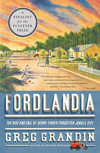 Fordlandia : The Rise and Fall of: Greg Grandin
