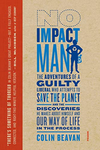 9780312429836: No Impact Man: The Adventures of a Guilty Liberal Who Attempts to Save the Planet, and the Discoveries He Makes About Himself and Our Way of Life in the Process