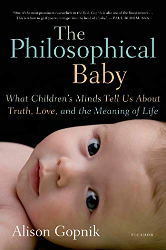 9780312429843: The Philosophical Baby: What Children's Minds Tell Us About Truth, Love, and the Meaning of Life