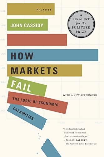 9780312430047: How Markets Fail: The Logic of Economic Calamities