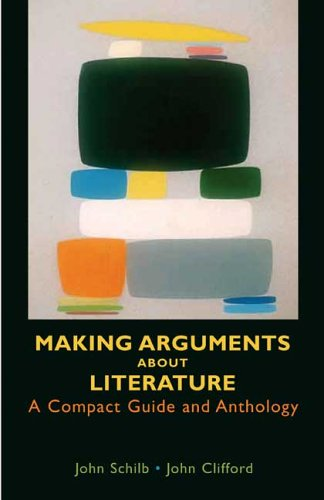 Making Arguments About Literature: A Compact Guide: Schilb, John, Clifford,