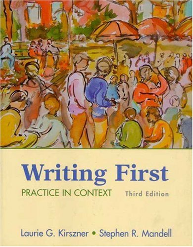 Writing First: Practice in Context: Laurie G. Kirszner,
