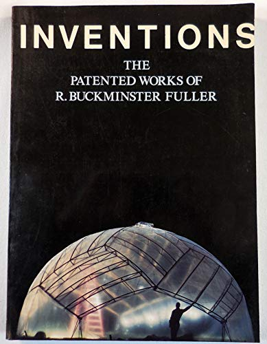 Inventions: The Patented Works of R. Buckminster Fuller: Fuller, R. Buckminster
