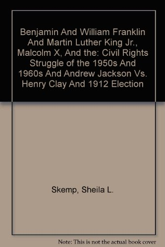 Benjamin and William Franklin and Martin Luther King Jr., Malcolm X, and the: Civil Rights Struggle of the 1950s and 1960s and Andrew Jackson vs. Henry Clay and 1912 Election (9780312435660) by Sheila L. Skemp; David Howard-Pitney; Harry L. Watson; Brett Flehinger