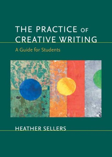 The Practice of Creative Writing: A Guide: Heather Sellers