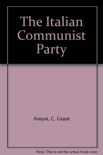 The Italian Communist Party: Amyot, C. Grant