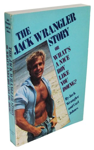 The Jack Wrangler Story : Or Whats: Carl Johnes and