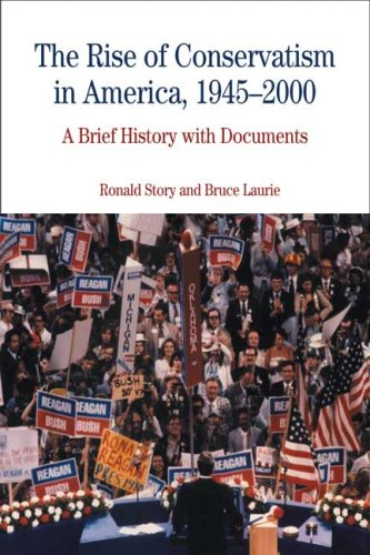 The Rise of Conservatism in America, 1945-2000: Ronald Story; Bruce