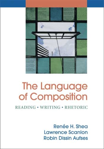 The Language of Composition: Reading - Writing - Rhetoric: Shea, Renee H.; Scanlon; Aufses, Robin ...
