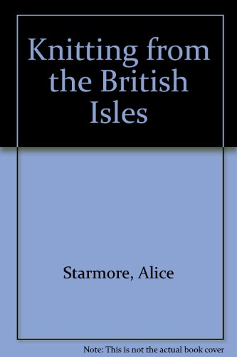 Knitting from the British Isles (0312458541) by Starmore, Alice; Matheson, Anne
