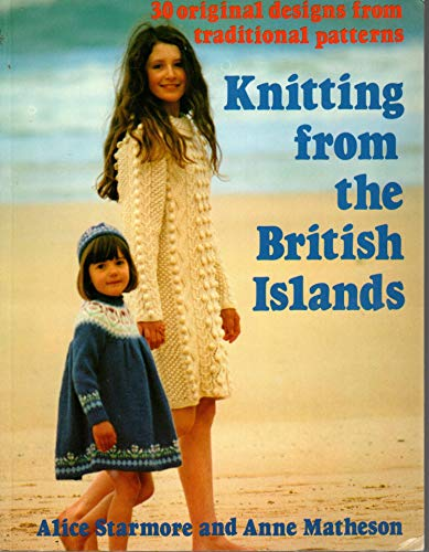 Knitting from the British Isles : 30 original designs from traditional patterns: Starmore, Alice & ...