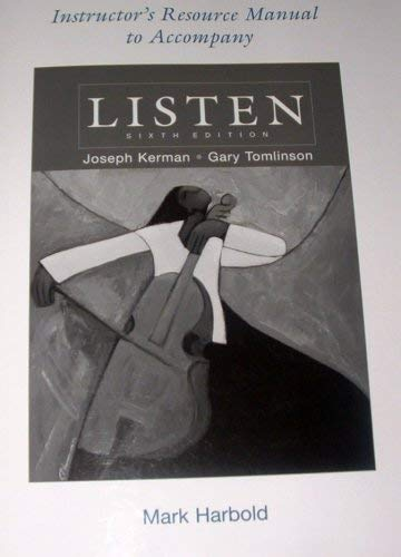 Instructor's Resource Manual to Accompany LISTEN (Sixth: Joseph Kerman- University