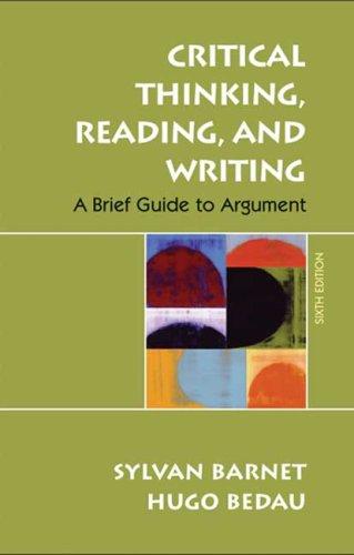 Critical Thinking, Reading, and Writing: A Brief: Barnet, Sylvan, Bedau,