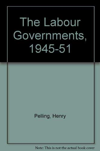9780312462888: The Labour Governments, 1945-51