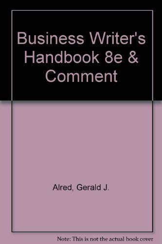Business Writer's Handbook 8e & Comment (0312463154) by Gerald J. Alred; Charles T. Brusaw; Walter E. Oliu; Walter Creed