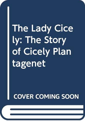 The Lady Cicely: The Story of Cicely Plantagenet (031246410X) by Wilson, Sandra