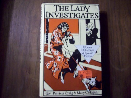 The Lady Investigates: Women Detectives and Spies in Fiction: Craig, Patricia, Cadogan, Mary