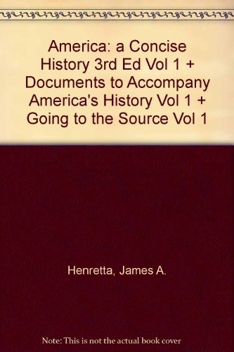 America A Concise History 3e V1 & Documents to Accompany America's History V1 & Going to the Source V1 (0312468946) by James A. Henretta; David Brody; Lynn Dumenil; Melvin Yazawa; Victoria Bissell Brown; Timothy J. Shannon