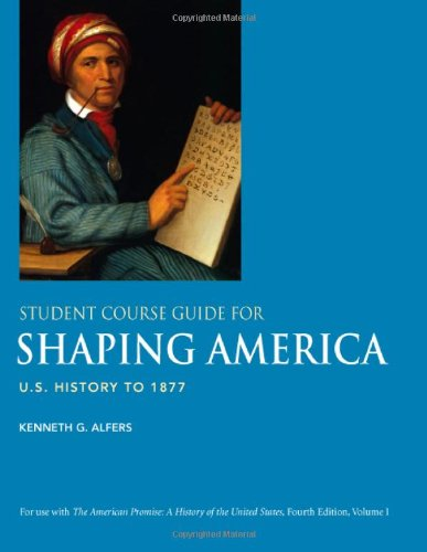 Student Course Guide for Shaping America: U.S.: James L. Roark,