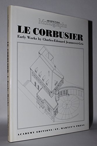 Le Corbusier : Early Works at la: Geoffrey H. Baker