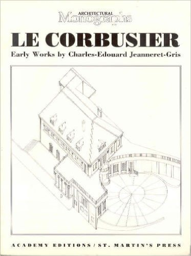 Le Corbusier: Early works 1905-1916 (Architectural Monographs: Charles Edouard Jeanneret-Gris;