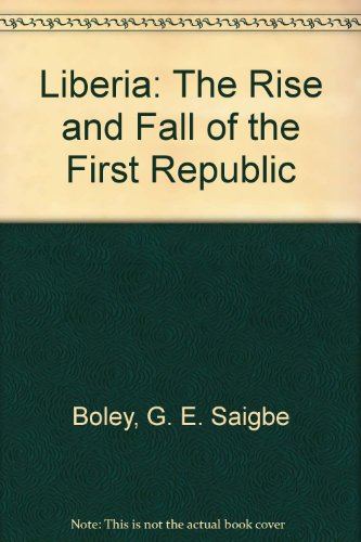 9780312483524: Liberia: The Rise and Fall of the First Republic