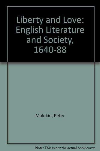 Liberty and Love: English Literature and Society, 1640-88: Malekin, Peter