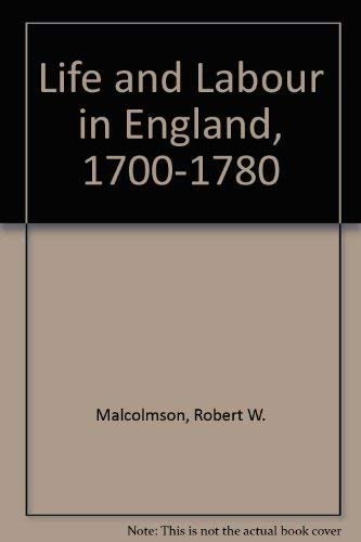 Life and Labour in England, 1700-1780: Malcolmson, Robert W.