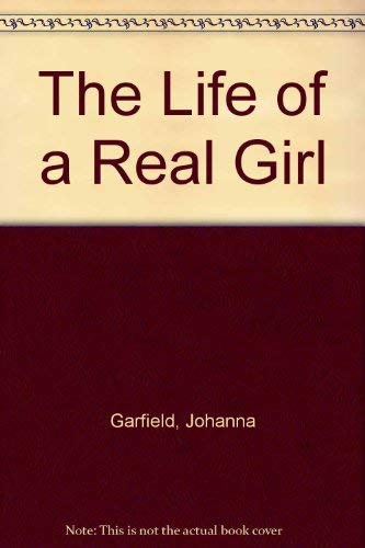 The Life of a Real Girl: Garfield, Johanna