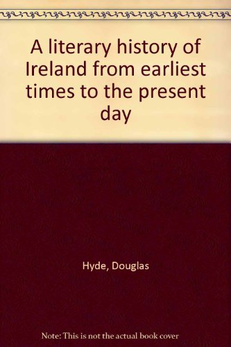A Literary History of Ireland: From Earliest Times to the Present Day: Hyde, Douglas