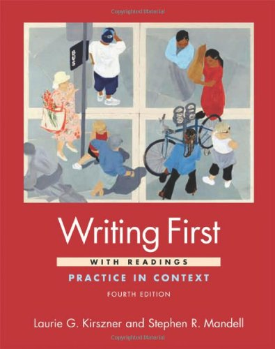 Writing First with Readings: Practice in Context: Laurie G. Kirszner,