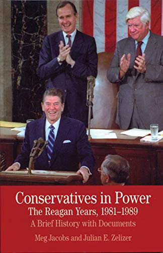 9780312488314: Conservatives in Power: The Reagan Years, 1981-1989: A Brief History with Documents (The Bedford Series in History and Culture)