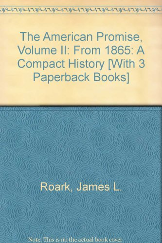 American Promise Compact 3e V2 & How the Other Half Lives & Southern Horrors and Other Writings & Sacco and Vanzetti Case (0312488963) by James L. Roark; Michael P. Johnson; Patricia Cline Cohen; Sarah Stage; Susan M. Hartmann; Jacob A. Riis; Jacqueline Jones Royster; Michael M. Topp